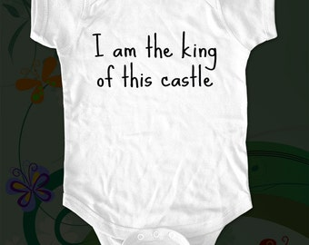I am the king of this castle - funny saying printed on Infant Baby One-piece, Infant Tee, Toddler T-Shirts