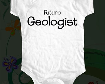 Future Geologist - saying printed on Infant Baby One-piece, Infant Tee, Toddler T-Shirts - Many sizes