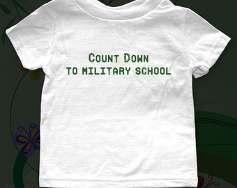 Count Down to Military School - funny saying printed on Infant Baby One-piece, Infant Tee, Toddler T-Shirts - Many sizes