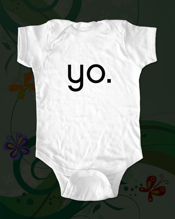 yo. - fun saying printed on Infant Baby One-piece, Infant Tee, Toddler T-Shirts - Many sizes