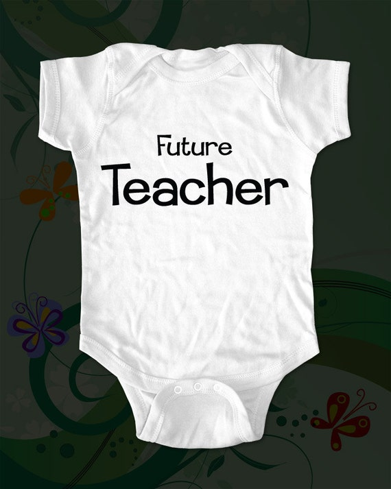 Future Teacher - saying printed on Infant Baby One-piece, Infant Tee, Toddler T-Shirts - Many sizes