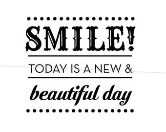 Smile today is a new and beautiful day