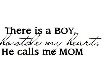 There is a BOY who stole my heart, He calls me MOM - Vinyl Wall Art