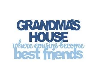 Grandmas House Where cousins become best friends - Vinyl Wall Art