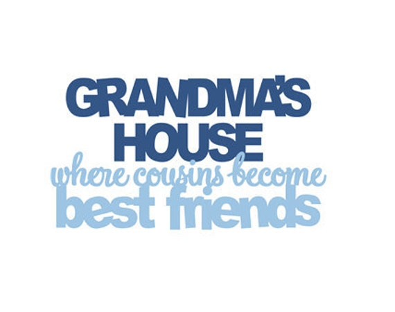 Grandmas House Where cousins become best friends - Vinyl Wall Art