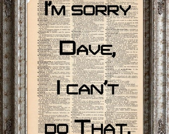 2001 A Space Odyssey Quote 2 Sorry Dave Cant Do That on Vintage Upcycled Dictionary Art Print Book Art Print Science Fiction Movie Recycled