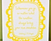 Wherever you go, no matter what the weather, always bring your own sunshine - SIngle Folded Greeting Card