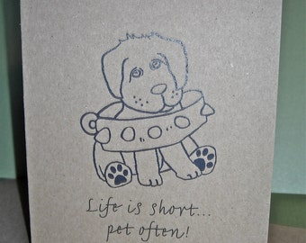 Life is short...Pet Often - Single Folded Card