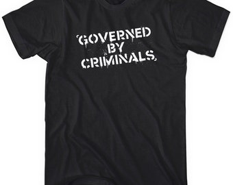 Governed by Criminals T-shirt - Men and Unisex - Anarchy Tee - XS S M L XL 2x 3x 4x - 4 Colors