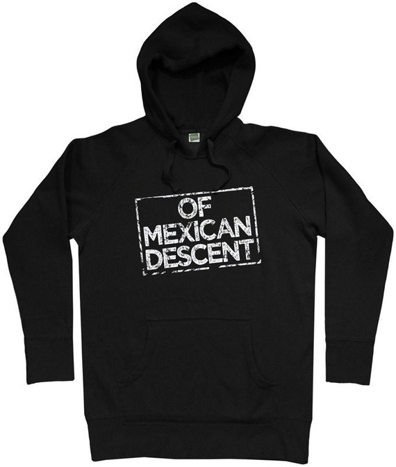 Of Mexican Descent Hoodie - Men S M L XL 2x 3x - Mexico Hoody Sweatshirt - 3 Colors