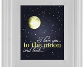 I love you to the moon & back - 11x14 Archival Quality Giclee Poster Print
