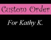 Custom Order for Kathy K.