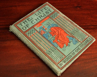 The Life of Christ In Words of One Syllable  A childrens book 1901 Jean S. Remy
