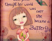 Just when the caterpillar thought her world was over 8 x 10 print