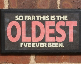 So far this is the oldest I've ever been Vintage Style Pithy Quote Plaque