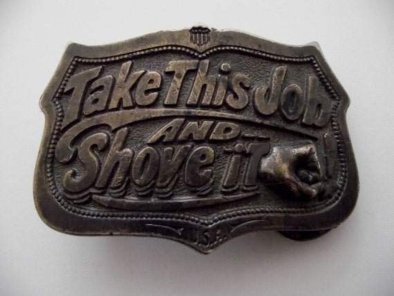 Vintage belt Buckle Take This Job and Shove it limited edition