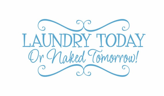 """Laundry Today or Naked Tomorrow Vinyl Wall Decal - Laundry Room Wall Quote Vinyl Lettering Wall Art  12""""H x 26""""W FS075"""