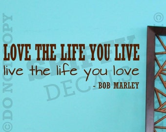 Love the life you live live the life you love Bob Marley vinyl wall quote decal