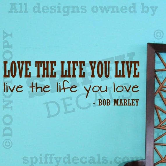 Love Quotes About Life: Love The Life You Live Live The Life You Love Bob Marley Vinyl