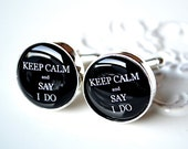 Keep calm and say I do cufflinks, timeless mens jewelry keepsake gift, classic cuff link accessories