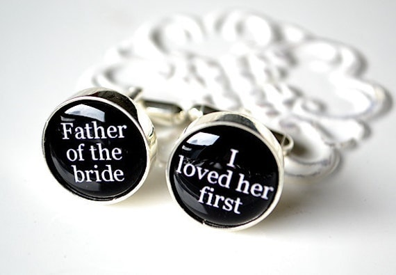 The Father of the bride I loved her first cufflinks -  wedding day keepsake