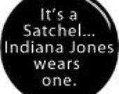 It's a Satchel... Indiana Jones Wears One. Button