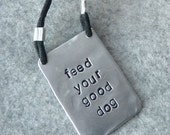MADE TO ORDER pendant necklace Feed Your Good Dog dead pan charm handmade and up cycled from vintage Italian aluminum pot top