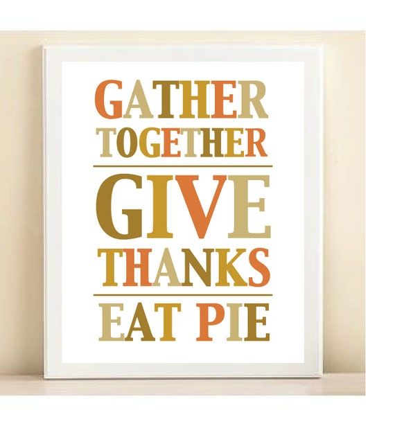 Orange, Tan, Green-Brown 'Gather Together, Give Thanks, Eat Pie' print poster- ORIGINAL QUOTE