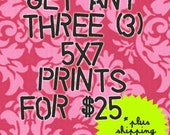 Get ANY THREE 5x7 PRINTS for 25 (plus shipping)
