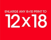 Size Upgrade Add-On: Enlarge to an 12x18 Print