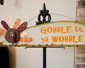 Gobble til ya Wobble Turkey Thanksgiving Wooden Sign