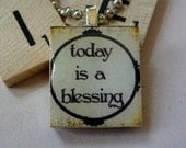 Scrabble Tile Pendant-Key Chain-Magnet-Wine Glass Charm-Today is a Blessing-(PH6)  Buy 3 Get 1 Free on all Scrabble Tiles
