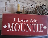 I Love My Mountie  Primitive Rustic Country Canadian Sign