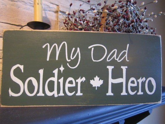 My Dad Soldier Hero Primitive Rustic Country Canadian Military Sign