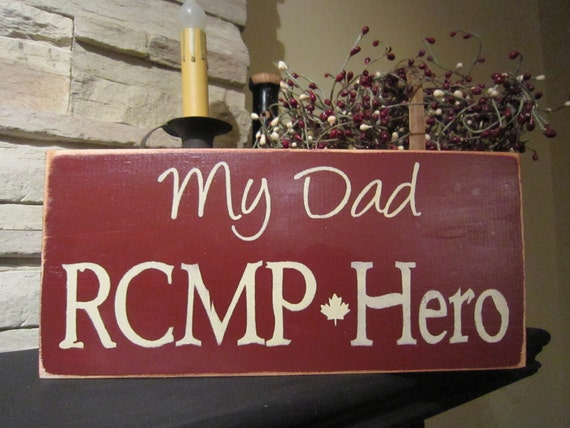 My Dad RCMP Hero Primitive Rustic Country Canadian  Sign