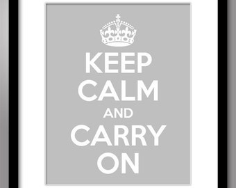 Keep Calm and Carry On Print 8x10 or Larger - Dove Grey w White Text
