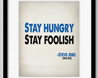 Steve Jobs Quote - Stay Hungry Stay Foolish Famous Quote - Typography Print 8x10 or Larger