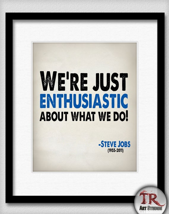 Steve Jobs Quote - We're Just Enthusiastic About What We Do - Typography Print 8x10 or Larger