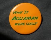 Aquaman - Button or Magnet or Keychain Bottle Opener