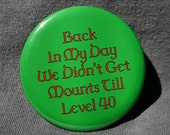 World of Warcraft - Back in My Day - Button or Magnet or Keychain Bottle Opener