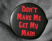 World of Warcraft - Don't Make Me Get My Main - Horde - Button or Magnet or Keychain Bottle Opener