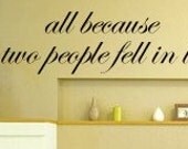 All Because Two People Fell in Love Vinyl Wall Decal Large Size and color options - Family Decals
