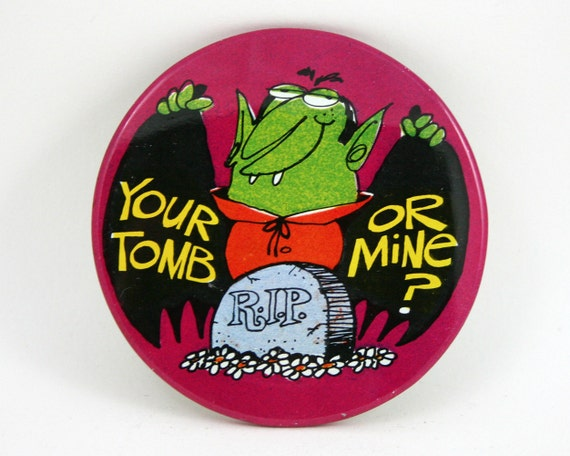 Vintage Your Tomb Or Mine - Purple and Green - Comic Vampire - Dracula - Pin - Button - Badge - RIP - Halloween - Pickup Line