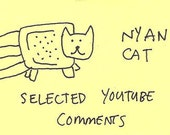 Nyan Cat - Selected Youtube Comments - Zine