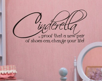 Wall Decal - Cinderella proof that a new pair of shoes can change your life