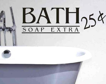 Wall Quote Sticker Decal - Bath 25 cents Soap Extra - Bathroom Wall Decor