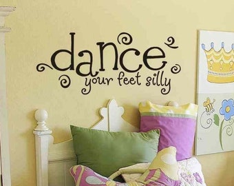 Dance Wall Decal Dance Your Feet Silly Girls Room Wall Decal Wall Decor Word Art Baby Girl Nursery Decal Decorations Removable Vinyl Sticker