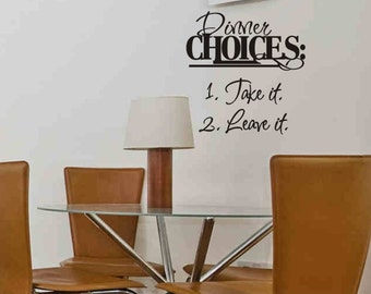 Kitchen Wall Decal Dinner Choices Take It Leave It Dining Room Wall Decal Wall Decor Wall Quotes Vinyl Lettering Removable Vinyl Decorations