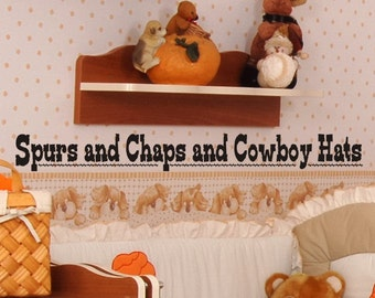Boys Nursery Wall Decal Quote Spurs and Chaps and Cowboy Hats Boys Bed Room Wall Decor Vinyl Lettering Sticker Newborn Toddler Decoration