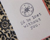 I'd be lost without you - Hand Stamped - Greeting Card